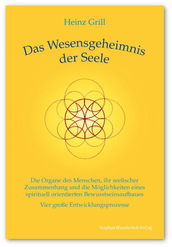 Heinz Grill - Das Wesensgeheimnis der Seele
