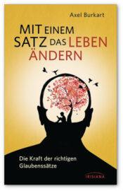 Axel Burkart - DasMit einem Satz das Leben ändern